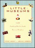 Little Museums Over 1000 Small & Not So Small American Showplaces