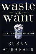 Waste & Want A Social History Of Trash