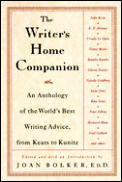 Writers Home Companion An Anthology of the Worlds Best Writing Advice from Keats to Kunitz