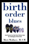 Birth Order Blues How Parents Can Help Their Children Meet the Challenges of Their Birth Order