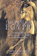 The Mind of Egypt: History and Meaning in the Time of the Pharaohs Cover
