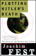 Plotting Hitlers Death the Story of the German Resistance