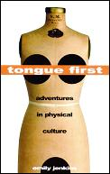 Tongue First Adventures In Physical Cult