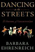 Dancing in the Streets A History of Collective Joy