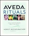 Aveda Rituals A Daily Guide to Natural Health & Beauty