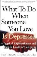 What to Do When Someone You Love Is Depressed A Practical Compassionate & Helpful Guide for Caregivers