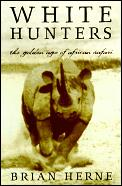 White Hunters The Golden Age Of African