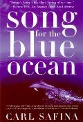 Song for the Blue Ocean Encounters Along the Worlds Coasts & Beneath the Seas