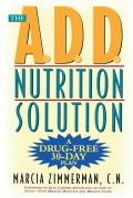 The A.D.D. Nutrition Solution: A Drug-Free 30 Day Plan Cover