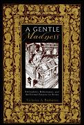 Gentle Madness Bibliophiles Bibliomanes & the Eternal Passion for Books