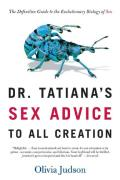 Dr Tatianas Sex Advice to All Creation The Definitive Guide to the Evolutionary Biology of Sex