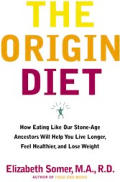 The Origin Diet: How Eating Like Our Stone-Age Ancestors Will Maximize Your Health Cover