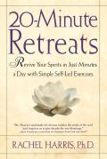 20 Minute Retreats Revive Your Spirit in Just Minutes a Day with Simple Self Led Practices