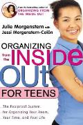 Organizing from the Inside Out for Teens: The Foolproof System for Organizing Your Room, Your Time, and Your Life Cover