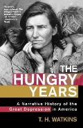 Hungry Years A Narrative History of the Great Depression in America