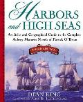Harbors and High Seas: An Atlas and Georgraphical Guide to the Complete Aubrey-Maturin Novels of Patrick O'Brian, Third Edition