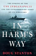 In Harms Way The Sinking of the USS Indianapolis & the Extraordinary Story of Its Survivors