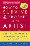 How to Survive & Prosper as an Artist 5th Edition Selling Yourself Without Selling Your Soul