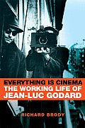 Everything Is Cinema The Working Life of Jean Luc Godard