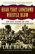 Hear That Lonesome Whistle Blow : the Epic Story of Thetranscontinental Railroads (01 Edition)