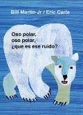 Oso Polar, Oso Polar, Que Es Ese Ruido? / Polar Bear, Polar Bear, What Do You Hear?