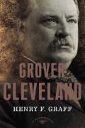 Grover Cleveland: The American Presidents Series