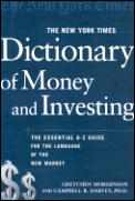 New York Times Dictionary Of Money & Investing The Esse