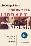 Classical Music: A Critic's Guide to the 100 Most Important Recordings (New York Times Essential Library)