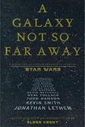 Galaxy Not So Far Away Writers & Artists on Twenty five Years of Star Wars