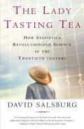 Lady Tasting Tea : How Statistics Revolutionized Science in the Twentieth Century (01 Edition)