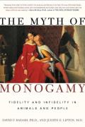 Myth of Monogamy : Fidelity and Infidelity in Animals and People (01 Edition)