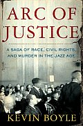 Arc of Justice A Saga of Race Civil Rights & Murder in the Jazz Age
