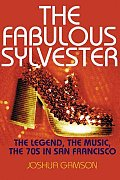 Fabulous Sylvester The Legend the Music the Seventies in San Francisco