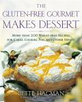 Gluten Free Gourmet Makes Dessert More Than 200 Wheat Free Recipes for Cakes Cookies Pies & Other Sweets