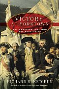 Victory at Yorktown The Campaign That Won the Revolution