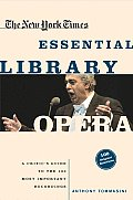 New York Times Essential Library Opera A Critics Guide to the 100 Most Important Works & the Best Recordings