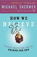 How We Believe : Science and the Search for God (2ND 03 Edition) Cover