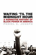 Waiting 'Til the Midnight Hour: A Narrative History of Black Power in America Cover