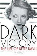 Dark Victory The Life of Bette Davis