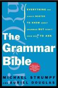 Grammar Bible Everything You Always Wanted to Know about Grammar But Didnt Know Whom to Ask
