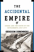 Accidental Empire Israel & The Birth Of