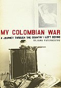 My Colombian War A Journey Through the Country I Left Behind