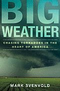 Big Weather: Chasing Tornadoes in the Heart of America Cover