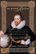 Sir Walter Raleigh Being A True & Vivid
