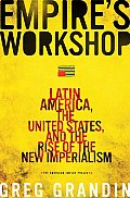 Empire's Workshop: Latin America, the United States, and the Rise of the New Imperialism Cover