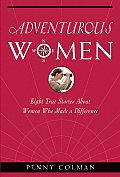 Adventurous Women Eight True Stories about Women Who Made a Difference