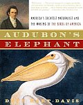 Audubon's Elephant: America's Greatest Naturalist and the Making of the Birds of America