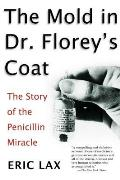 Mold in Dr Floreys Coat The Story of the Penicillin Miracle