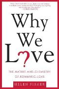 Why We Love : the Nature and Chemistry of Romantic Love (04 Edition)