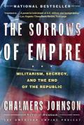The Sorrows of Empire: Militarism, Secrecy, and the End of the Republic (American Empire Project) Cover